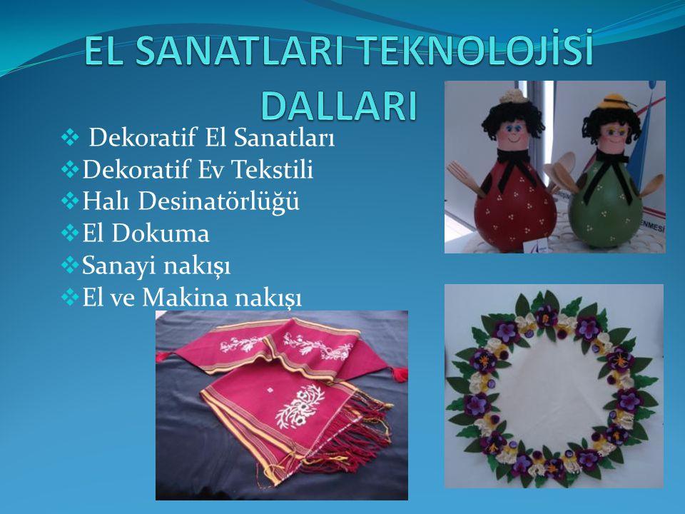  Dekoratif El Sanatları  Dekoratif Ev Tekstili  Halı Desinatörlüğü  El Dokuma  Sanayi nakışı  El ve Makina nakışı