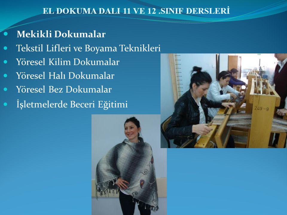 EL DOKUMA DALI 11 VE 12.SINIF DERSLERİ Mekikli Dokumalar Tekstil Lifleri ve Boyama Teknikleri Yöresel Kilim Dokumalar Yöresel Halı Dokumalar Yöresel Bez Dokumalar İşletmelerde Beceri Eğitimi