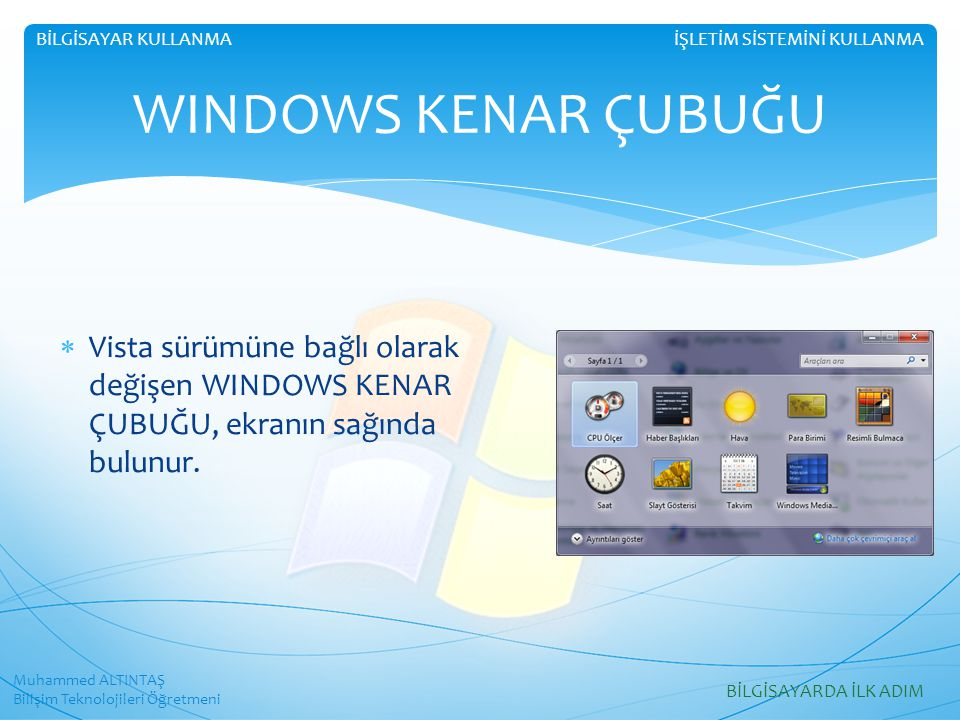  Vista sürümüne bağlı olarak değişen WINDOWS KENAR ÇUBUĞU, ekranın sağında bulunur.