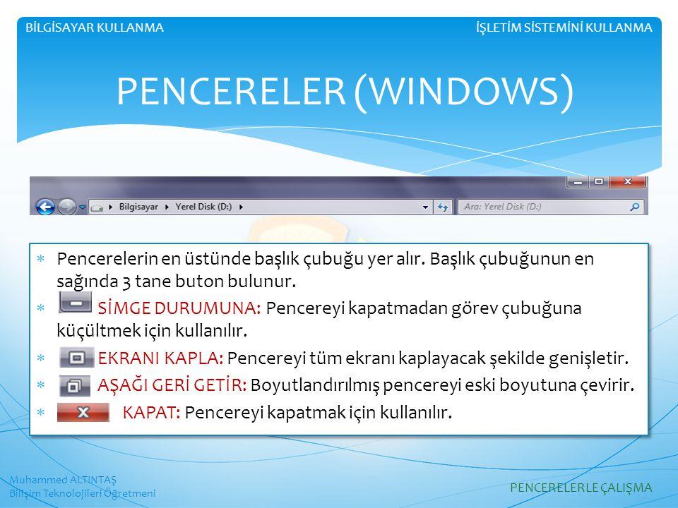 Muhammed ALTINTAŞ Bilişim Teknolojileri Öğretmeni İŞLETİM SİSTEMİNİ KULLANMABİLGİSAYAR KULLANMA PENCERELER (WINDOWS)  Pencerelerin en üstünde başlık çubuğu yer alır.
