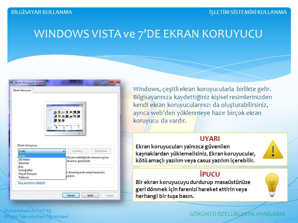 Muhammed ALTINTAŞ Bilişim Teknolojileri Öğretmeni İŞLETİM SİSTEMİNİ KULLANMABİLGİSAYAR KULLANMA WINDOWS VISTA ve 7'DE EKRAN KORUYUCU Windows, çeşitli ekran koruyucularla birlikte gelir.