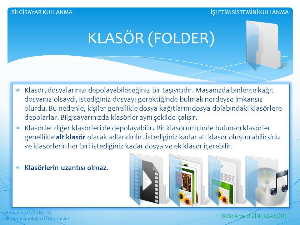 Muhammed ALTINTAŞ Bilişim Teknolojileri Öğretmeni İŞLETİM SİSTEMİNİ KULLANMABİLGİSAYAR KULLANMA KLASÖR (FOLDER)  Klasör, dosyalarınızı depolayabileceğiniz bir taşıyıcıdır.