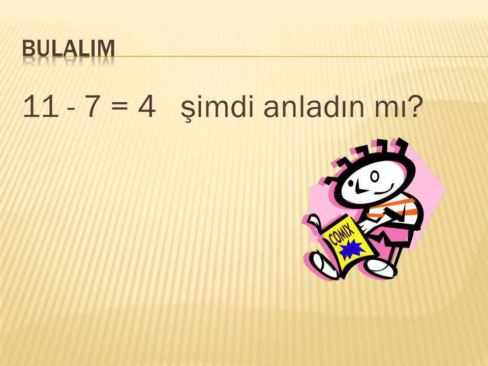 Haydi birini Kaybedelim. Mesela 4 ü …. + 7 11 …. Ne olacak? Nasıl mı? 4+ 7 = 11 4= toplanan 7= toplanan 11= Toplam A + B = C A= Toplanan B= Toplanan C