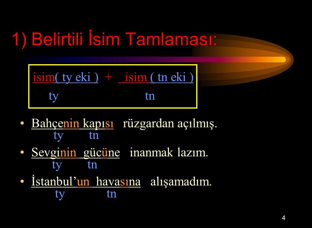 3 B) İSİM TAMLAMALARI: İsim tamlamalarında iki unsur vardır.