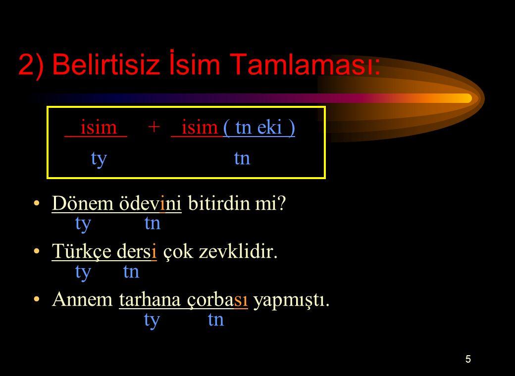 4 1) Belirtili İsim Tamlaması: isim( ty eki ) + isim ( tn eki ) ty tn Bahçenin kapısı rüzgardan açılmış.