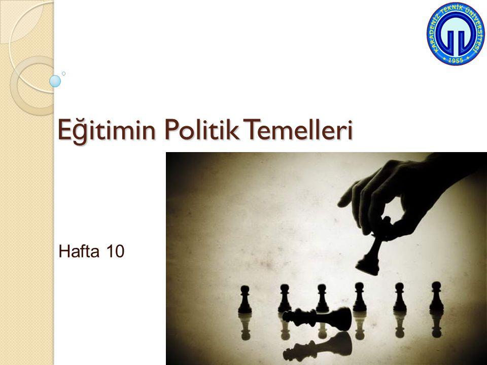 12 Eğitim-Politika İlişkisi-Tarihsel Boyut Bu modernleşme ve laikleşme süreci hükümet şeklinde, bürokraside, eğitimde, ideolojik yapıda ve toplumsal kültürde birçok değişikliği içeriyordu.