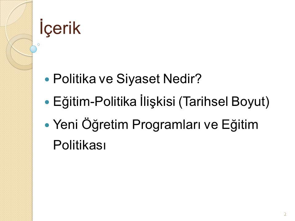 2 İçerik Politika ve Siyaset Nedir? Eğitim-Politika İlişkisi (Tarihsel Boyut) Yeni Öğretim Programları ve Eğitim Politikası