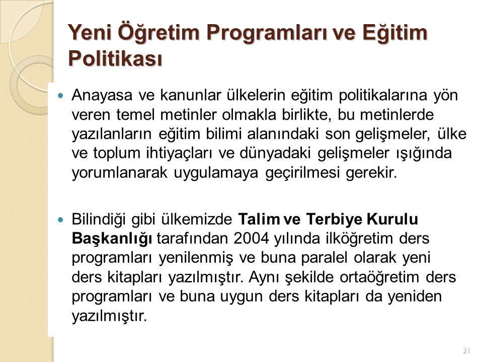 21 Yeni Öğretim Programları ve Eğitim Politikası Anayasa ve kanunlar ülkelerin eğitim politikalarına yön veren temel metinler olmakla birlikte, bu met