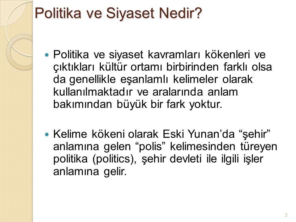 3 Politika ve Siyaset Nedir? Politika ve siyaset kavramları kökenleri ve çıktıkları kültür ortamı birbirinden farklı olsa da genellikle eşanlamlı keli
