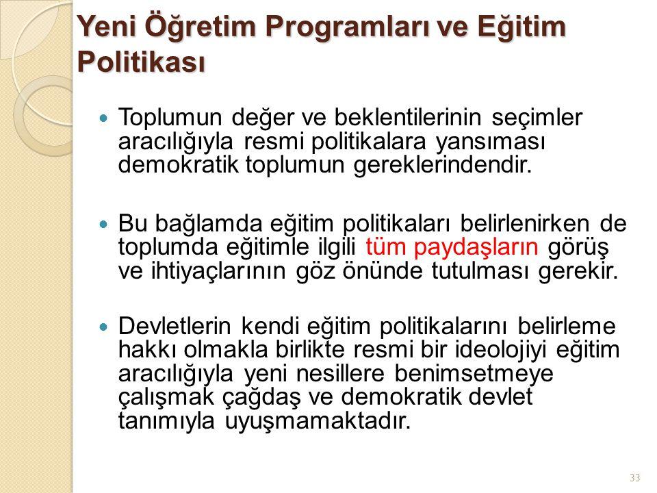33 Toplumun değer ve beklentilerinin seçimler aracılığıyla resmi politikalara yansıması demokratik toplumun gereklerindendir. Bu bağlamda eğitim polit