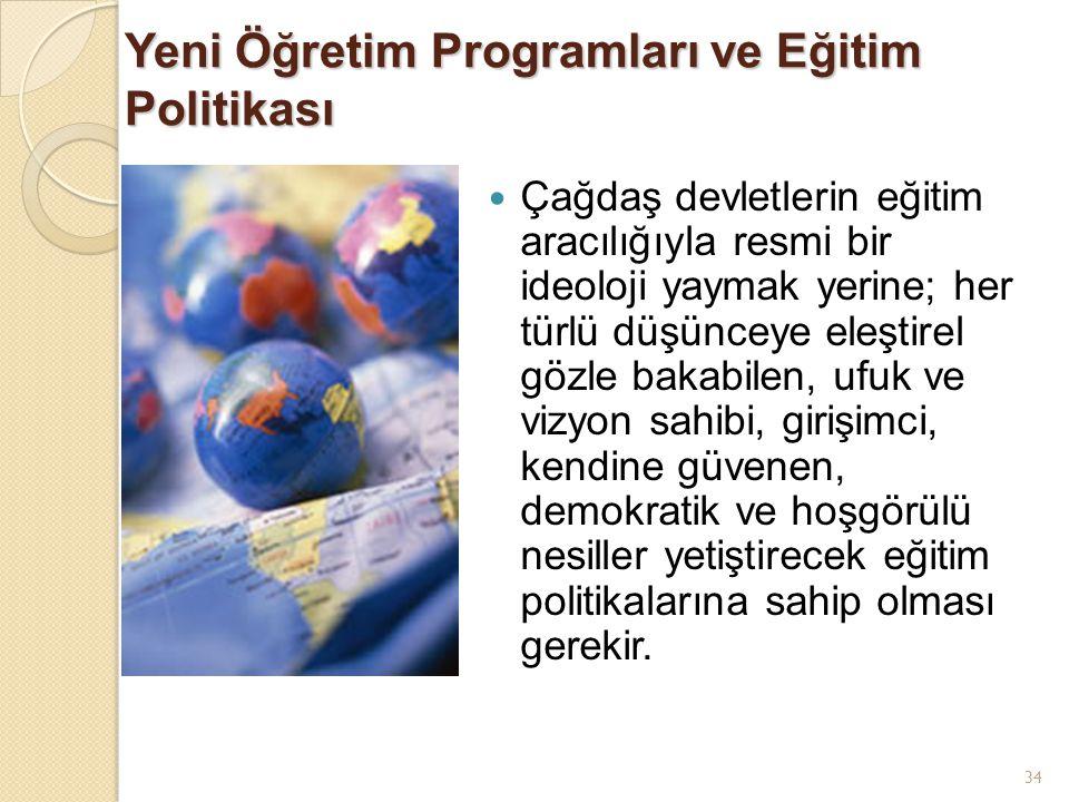 34 Çağdaş devletlerin eğitim aracılığıyla resmi bir ideoloji yaymak yerine; her türlü düşünceye eleştirel gözle bakabilen, ufuk ve vizyon sahibi, giri