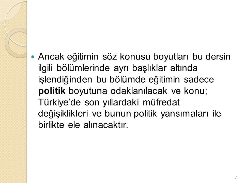 18 Eğitim-Politika İlişkisi-Tarihsel Boyut İlgili yasanın bu fıkrası Türkiye'deki resmi eğitimin ideolojik boyutu hakkında ipuçları vermektedir.