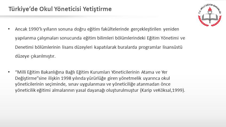 Türkiye'de Okul Yöneticisi Yetiştirme Ancak 1990'lı yılların sonuna doğru eğitim fakültelerinde gerçekleştirilen yeniden yapılanma çalışmaları sonucunda eğitim bilimleri bölümlerindeki Eğitim Yönetimi ve Denetimi bölümlerinin lisans düzeyleri kapatılarak buralarda programlar lisansüstü düzeye çıkarılmıştır.