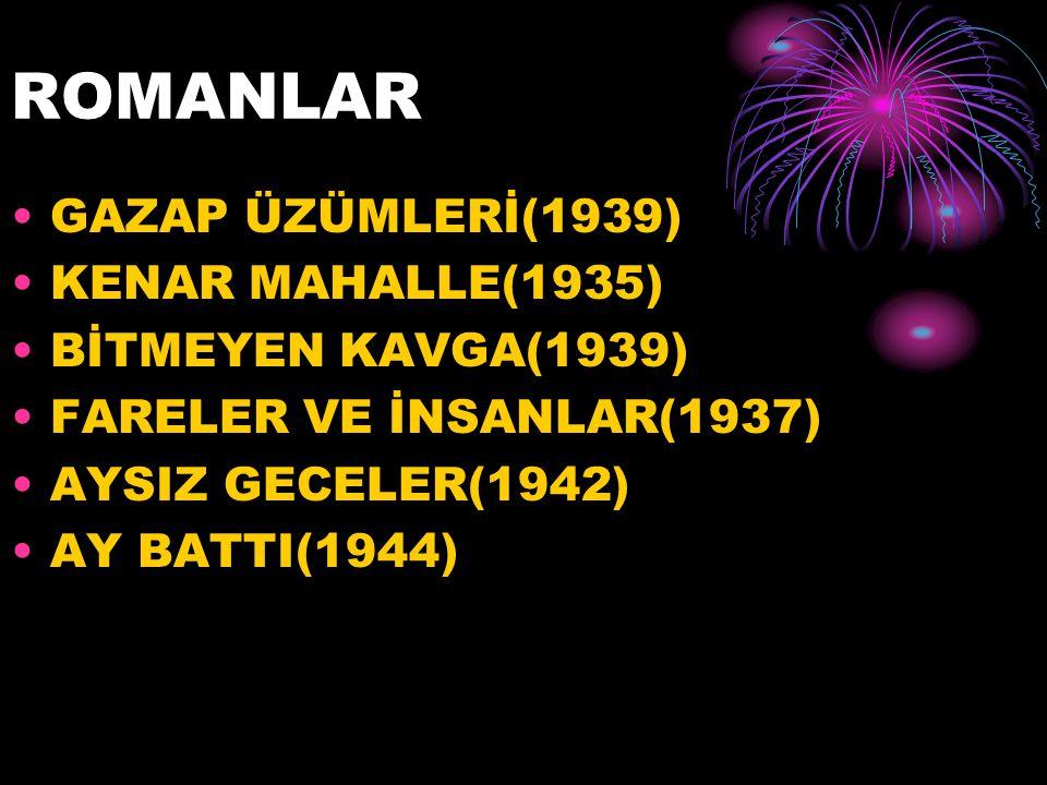 ROMANLAR GAZAP ÜZÜMLERİ(1939) KENAR MAHALLE(1935) BİTMEYEN KAVGA(1939) FARELER VE İNSANLAR(1937) AYSIZ GECELER(1942) AY BATTI(1944)
