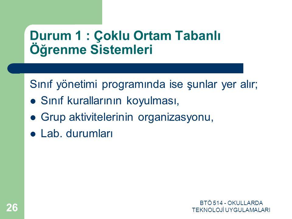 BTÖ 514 - OKULLARDA TEKNOLOJİ UYGULAMALARI 26 Durum 1 : Çoklu Ortam Tabanlı Öğrenme Sistemleri Sınıf yönetimi programında ise şunlar yer alır; Sınıf k