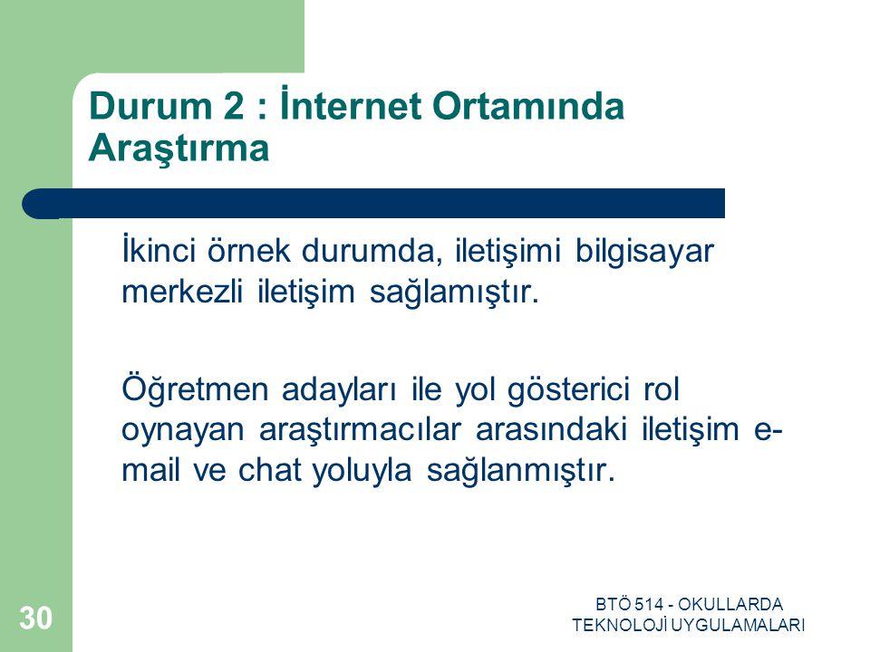 BTÖ 514 - OKULLARDA TEKNOLOJİ UYGULAMALARI 30 Durum 2 : İnternet Ortamında Araştırma İkinci örnek durumda, iletişimi bilgisayar merkezli iletişim sağl