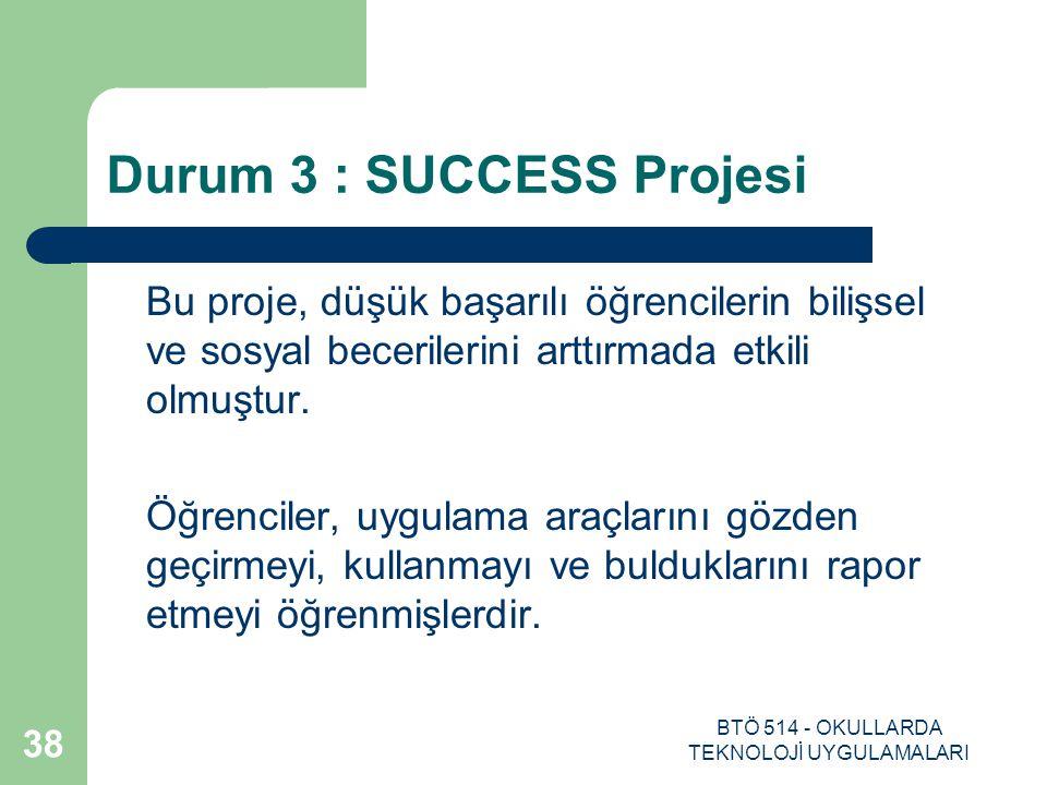 BTÖ 514 - OKULLARDA TEKNOLOJİ UYGULAMALARI 38 Durum 3 : SUCCESS Projesi Bu proje, düşük başarılı öğrencilerin bilişsel ve sosyal becerilerini arttırma