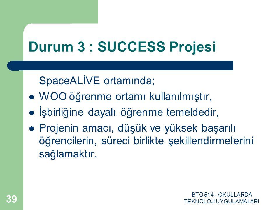 BTÖ 514 - OKULLARDA TEKNOLOJİ UYGULAMALARI 39 Durum 3 : SUCCESS Projesi SpaceALİVE ortamında; WOO öğrenme ortamı kullanılmıştır, İşbirliğine dayalı öğ