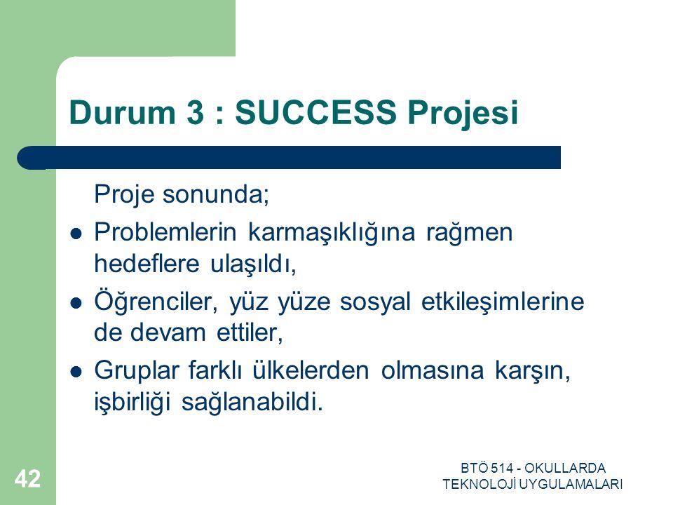BTÖ 514 - OKULLARDA TEKNOLOJİ UYGULAMALARI 42 Durum 3 : SUCCESS Projesi Proje sonunda; Problemlerin karmaşıklığına rağmen hedeflere ulaşıldı, Öğrencil