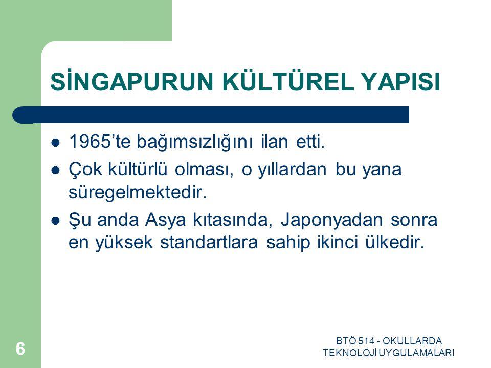 BTÖ 514 - OKULLARDA TEKNOLOJİ UYGULAMALARI 6 SİNGAPURUN KÜLTÜREL YAPISI 1965'te bağımsızlığını ilan etti. Çok kültürlü olması, o yıllardan bu yana sür