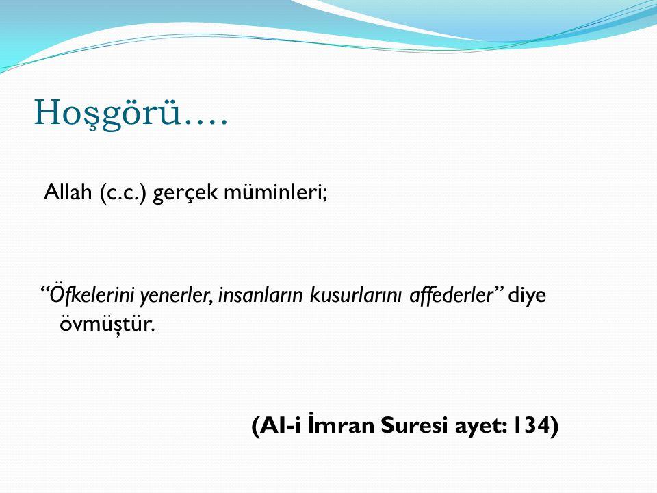 """Hoşgörü…. Allah (c.c.) gerçek müminleri; """"Öfkelerini yenerler, insanların kusurlarını affederler"""" diye övmüştür. (AI-i İ mran Suresi ayet: 134)"""