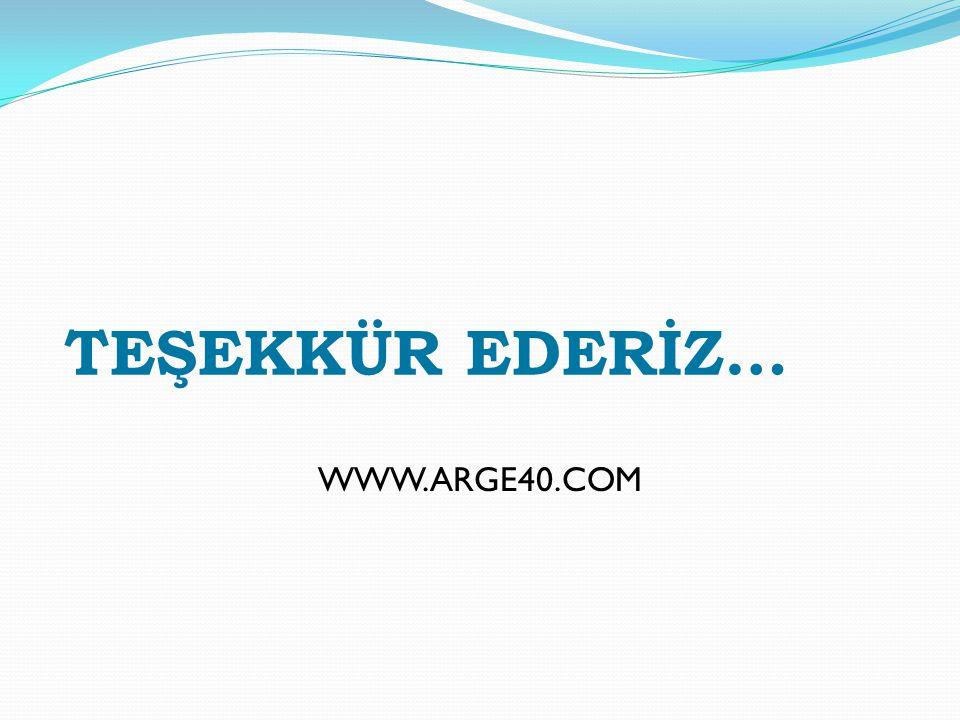 TEŞEKKÜR EDERİZ… WWW.ARGE40.COM