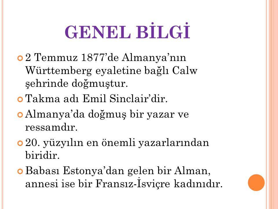GENEL BİLGİ 2 Temmuz 1877'de Almanya'nın Württemberg eyaletine bağlı Calw şehrinde doğmuştur.