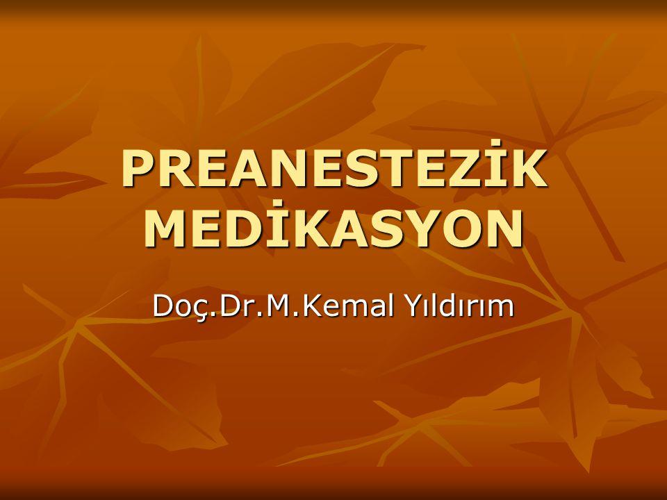 PREANESTEZİK MEDİKASYON Doç.Dr.M.Kemal Yıldırım