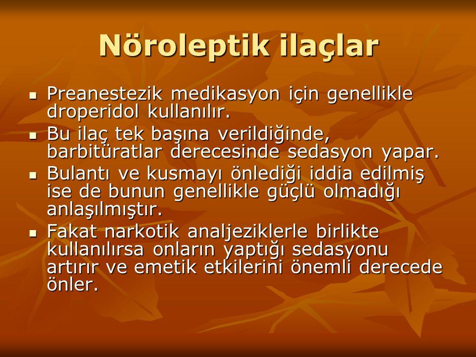 Nöroleptik ilaçlar Preanestezik medikasyon için genellikle droperidol kullanılır. Preanestezik medikasyon için genellikle droperidol kullanılır. Bu il