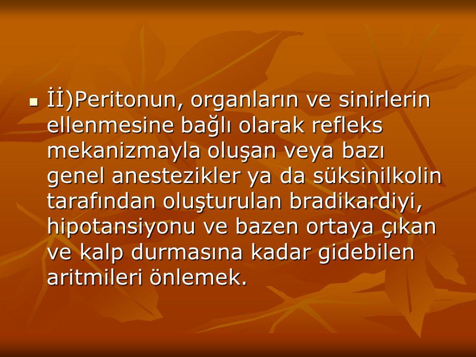 İİ)Peritonun, organların ve sinirlerin ellenmesine bağlı olarak refleks mekanizmayla oluşan veya bazı genel anestezikler ya da süksinilkolin tarafında
