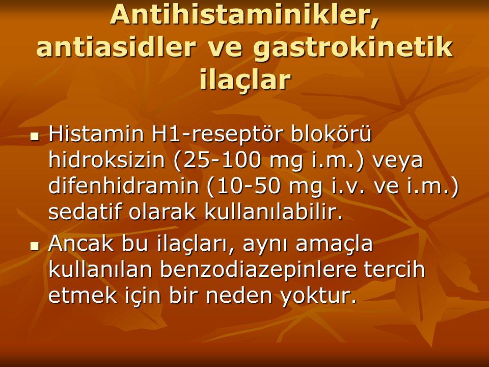 Antihistaminikler, antiasidler ve gastrokinetik ilaçlar Histamin H1-reseptör blokörü hidroksizin (25-100 mg i.m.) veya difenhidramin (10-50 mg i.v. ve