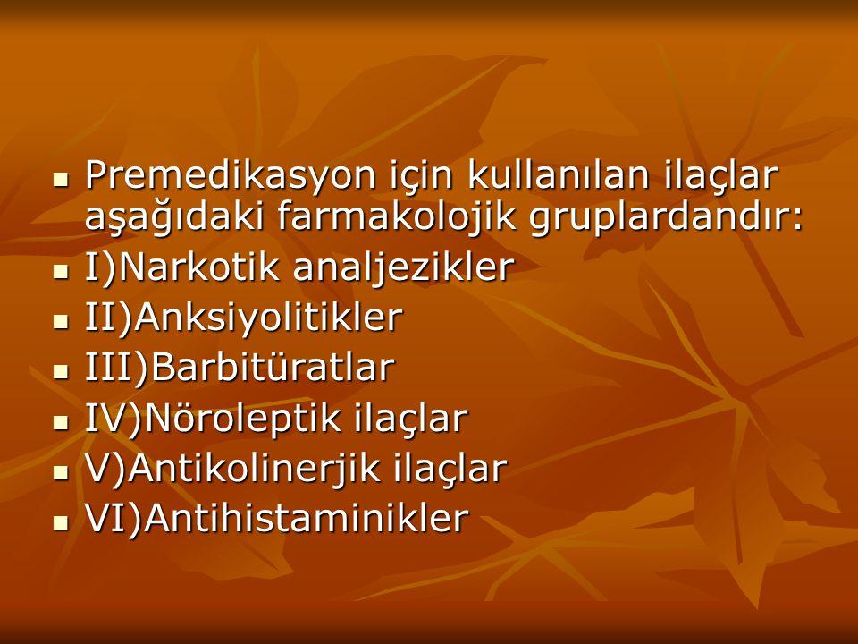Premedikasyon için kullanılan ilaçlar aşağıdaki farmakolojik gruplardandır: Premedikasyon için kullanılan ilaçlar aşağıdaki farmakolojik gruplardandır