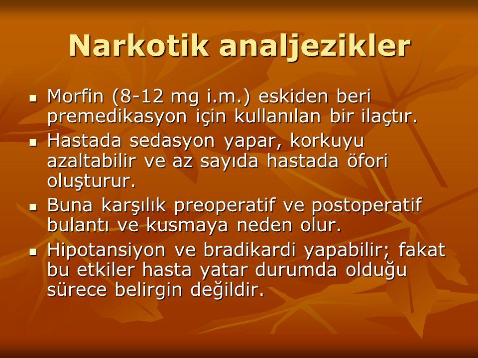 Narkotik analjezikler Morfin (8-12 mg i.m.) eskiden beri premedikasyon için kullanılan bir ilaçtır. Morfin (8-12 mg i.m.) eskiden beri premedikasyon i