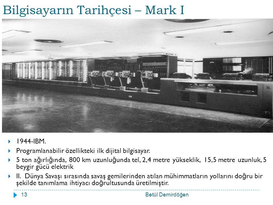 Bilgisayarın Tarihçesi – Mark I Betül Demirdöğen13  1944-IBM.