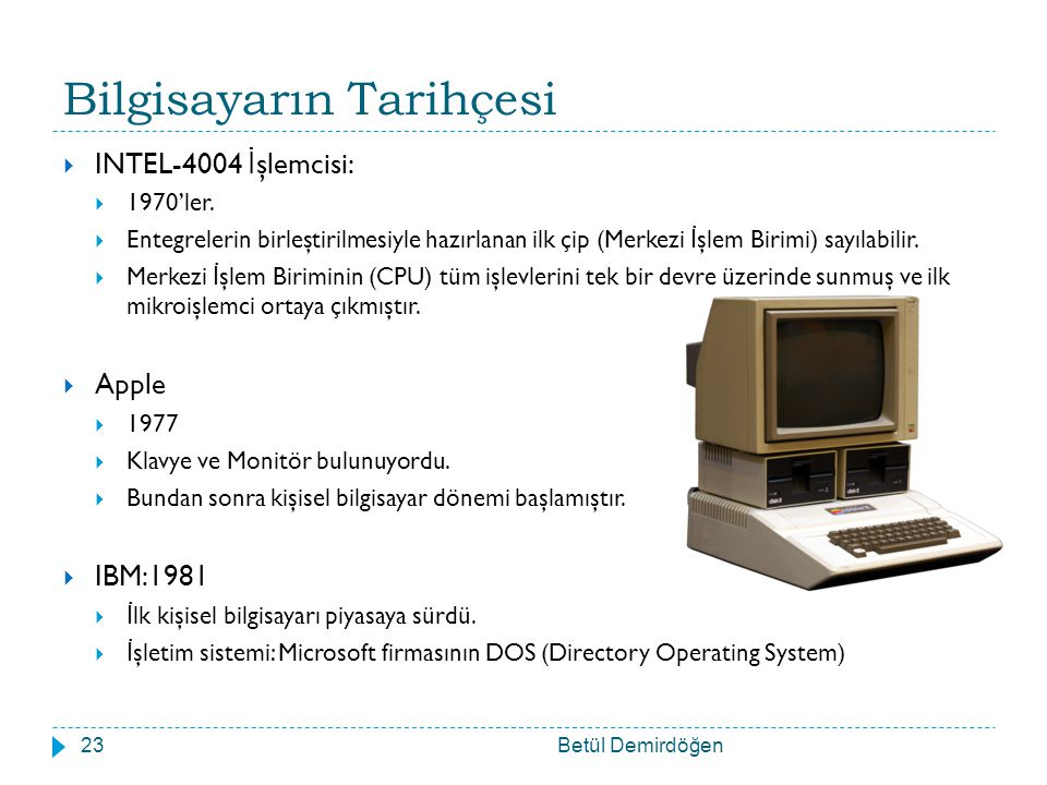 Bilgisayarın Tarihçesi Betül Demirdöğen23  INTEL-4004 İ şlemcisi:  1970'ler.