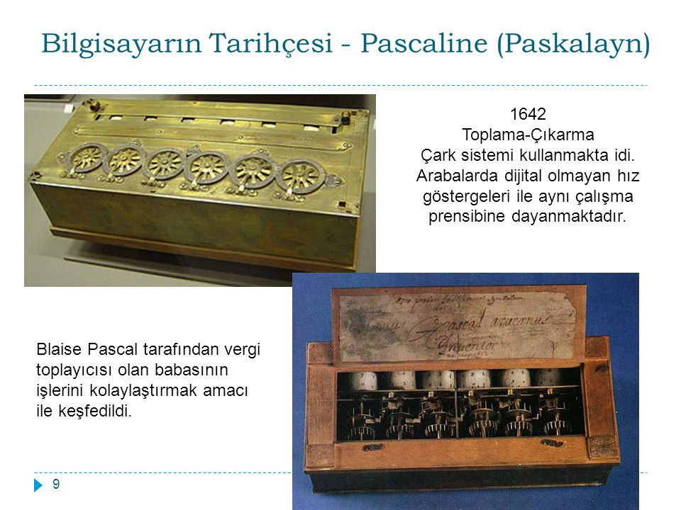 Bilgisayarın Tarihçesi - Pascaline (Paskalayn) Betül Demirdöğen9 1642 Toplama-Çıkarma Çark sistemi kullanmakta idi.