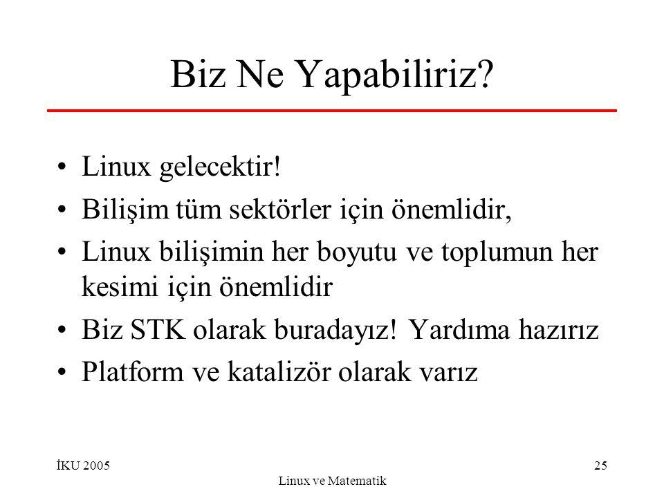 İKU 2005 Linux ve Matematik 25 Biz Ne Yapabiliriz? Linux gelecektir! Bilişim tüm sektörler için önemlidir, Linux bilişimin her boyutu ve toplumun her