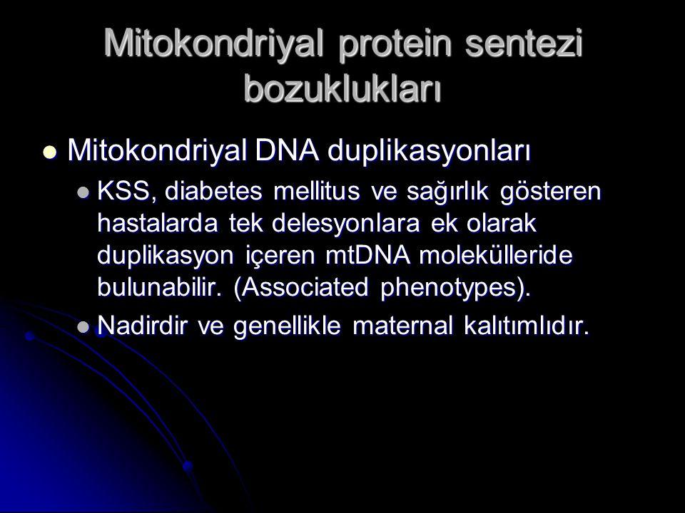 Mitokondriyal DNA duplikasyonları Mitokondriyal DNA duplikasyonları KSS, diabetes mellitus ve sağırlık gösteren hastalarda tek delesyonlara ek olarak