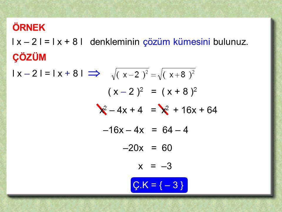 l x – 2 l = l x + 8 l denkleminin çözüm kümesini bulunuz.