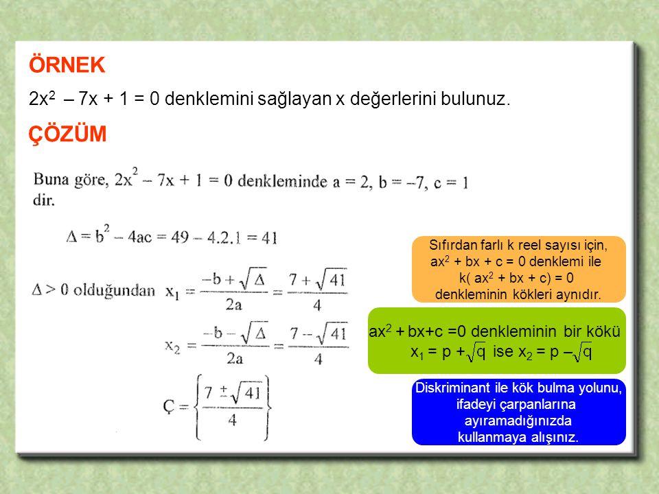ÖRNEK 2x 2 – 7x + 1 = 0 denklemini sağlayan x değerlerini bulunuz.