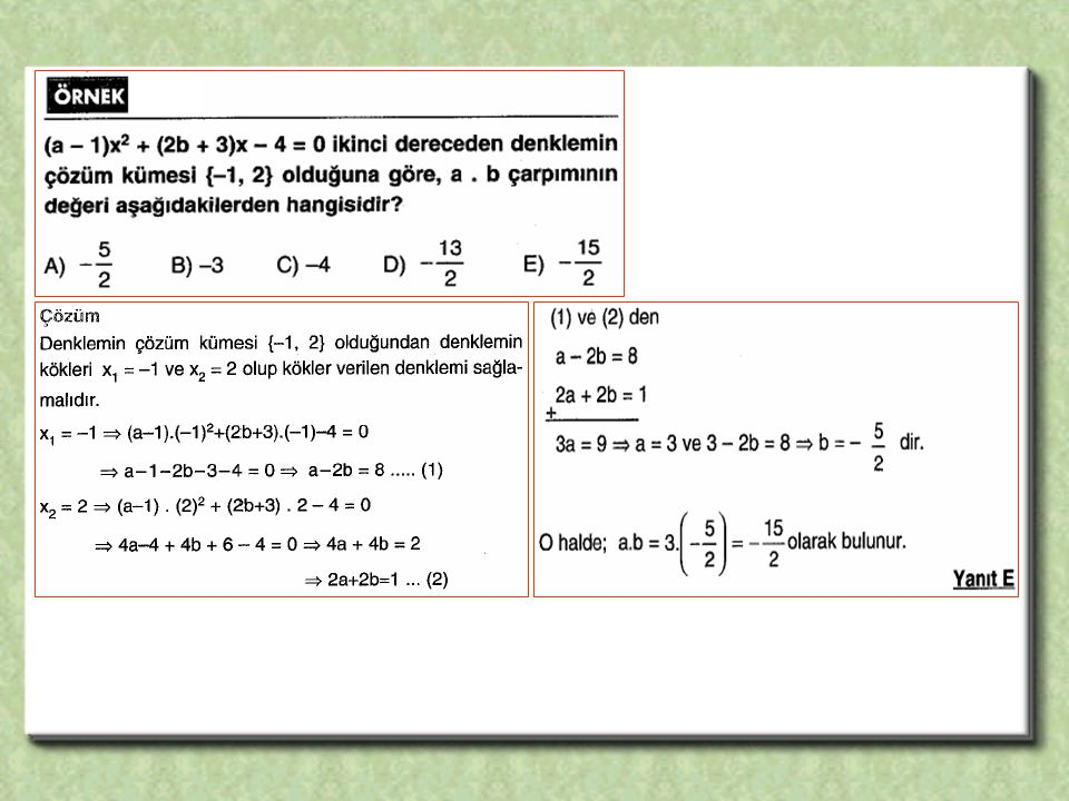 ( Çift katlı kök, çözüm kümesi tek elemanlı da denir) ( Yukarıdaki köklerde  yerine negatif sayı yazılırsa sayı reel olmaz.)