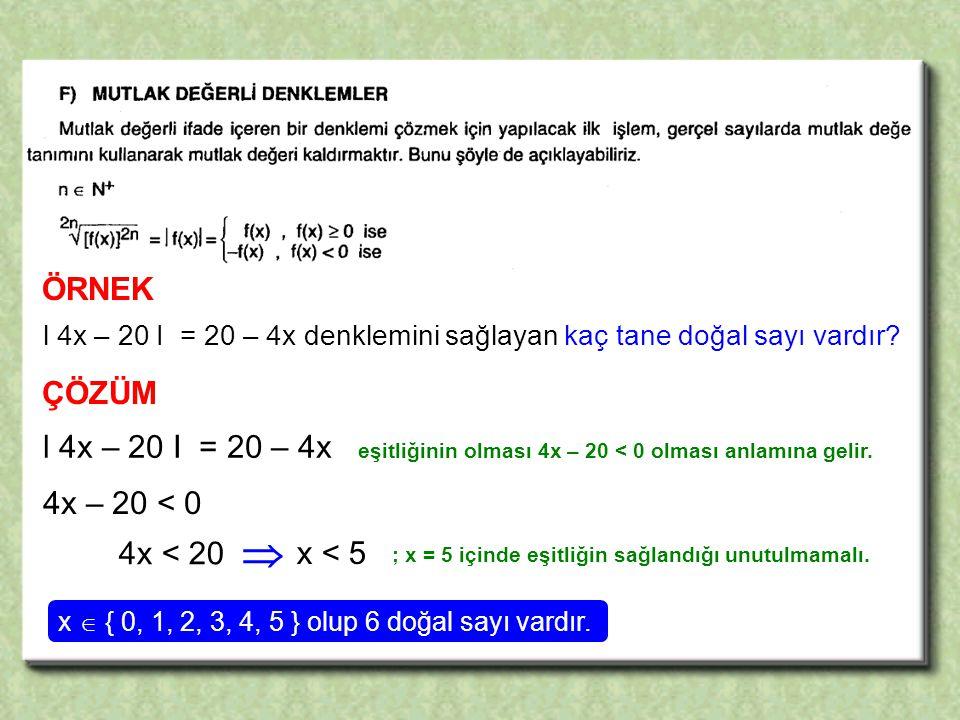 ÇÖZÜM l 4x – 20 I = 20 – 4x denklemini sağlayan kaç tane doğal sayı vardır.