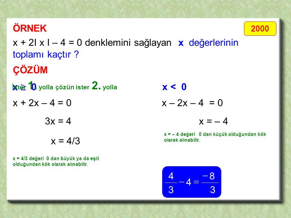 ÖRNEK ÇÖZÜM x + 2I x I – 4 = 0 denklemini sağlayan x değerlerinin toplamı kaçtır .