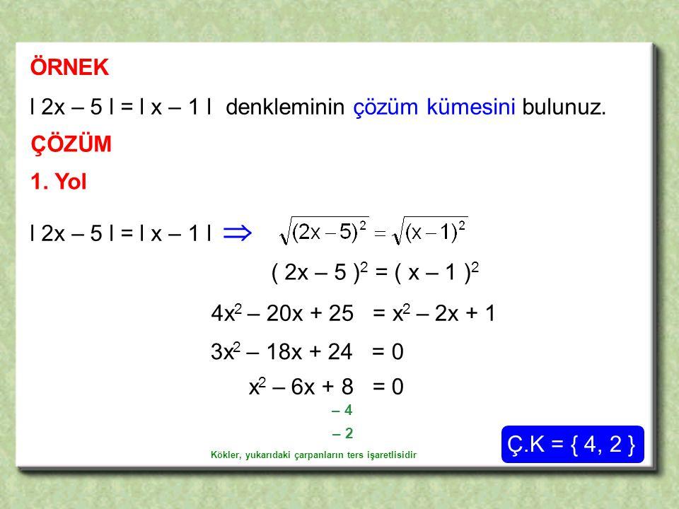 ÖRNEK ÇÖZÜM l 2x – 5 l = l x – 1 l denkleminin çözüm kümesini bulunuz.
