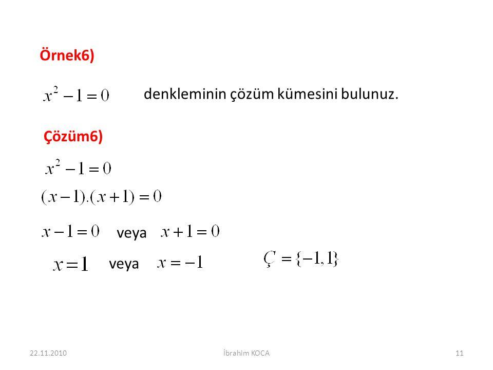 Örnek6) denkleminin çözüm kümesini bulunuz. Çözüm6) veya 22.11.201011İbrahim KOCA