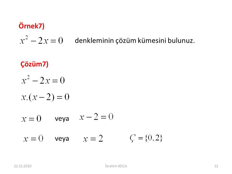 Örnek7) denkleminin çözüm kümesini bulunuz. Çözüm7) veya 22.11.201012İbrahim KOCA