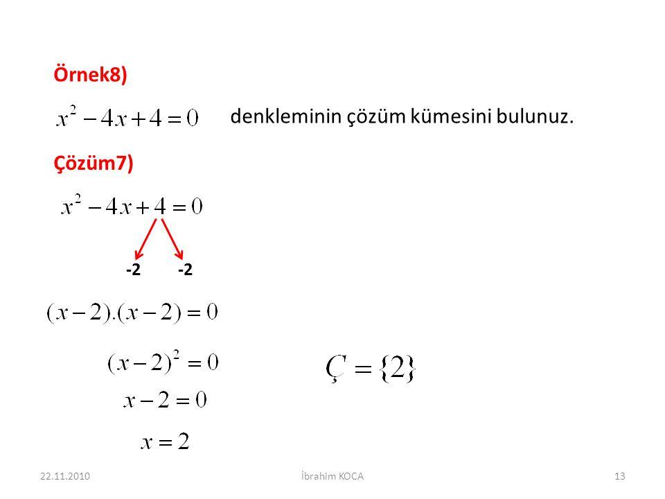 Örnek8) denkleminin çözüm kümesini bulunuz. Çözüm7) -2 22.11.201013İbrahim KOCA