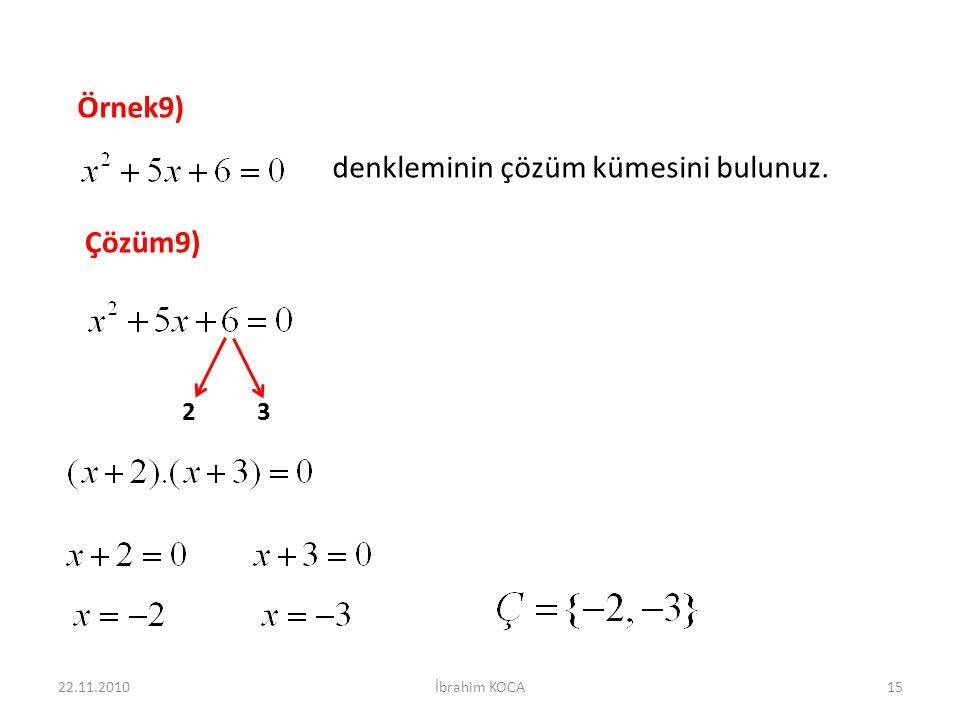 Örnek9) denkleminin çözüm kümesini bulunuz. Çözüm9) 23 22.11.201015İbrahim KOCA