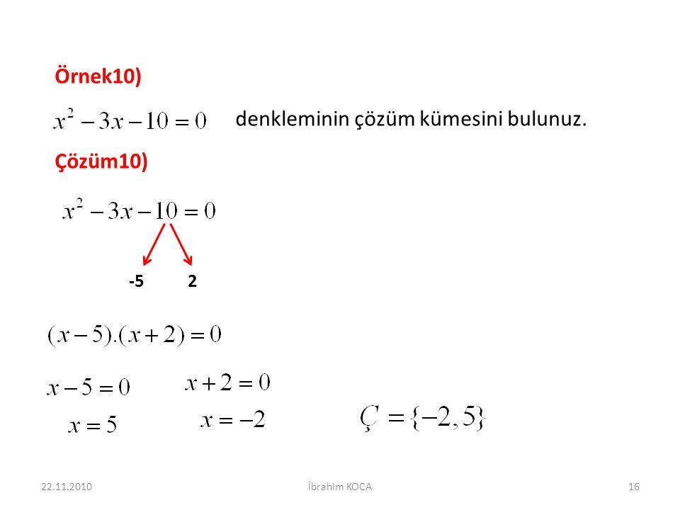 Örnek10) denkleminin çözüm kümesini bulunuz. Çözüm10) -52 22.11.201016İbrahim KOCA