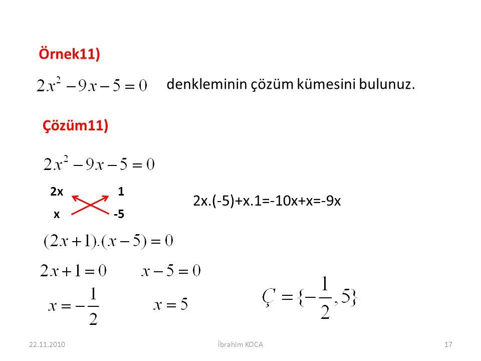 Örnek11) denkleminin çözüm kümesini bulunuz. Çözüm11) -5 1 x 2x 2x.(-5)+x.1=-10x+x=-9x 22.11.201017İbrahim KOCA